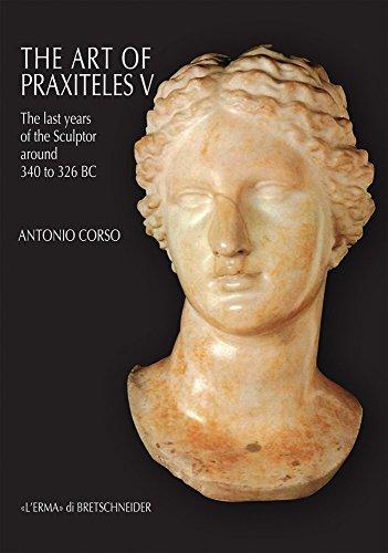 The Art of Praxiteles V: The Last Years of the Sculptor (Around 340 to 326 BC) (Studia Archaeologica) por Antonio Corso