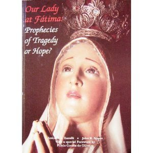 Our Lady At Fatima Prophecies Of Tragedy Or Hope The Apparitions And The Message Of Fatima In Acc