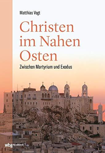 Christen im Nahen Osten: Zwischen Martyrium und Exodus