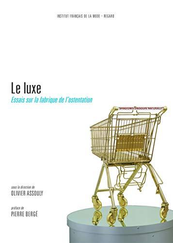 Le luxe : Essais sur la fabrique de l'ostentation