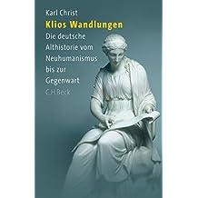 Klios Wandlungen: Die deutsche Althistorie vom Neuhumanismus bis zur Gegenwart