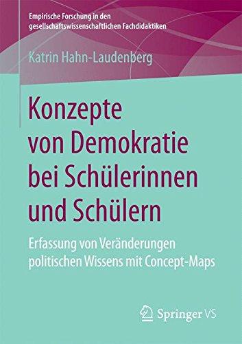 Konzepte von Demokratie bei Schülerinnen und Schülern: Erfassung von Veränderungen politischen Wissens mit Concept-Maps (Empirische Forschung in den gesellschaftswissenschaftlichen Fachdidaktiken)