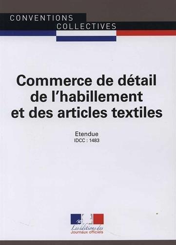 Commerce de détail de l'habillement et des articles textiles - Convention collective nationale étendue 13ème édition - Brochure n°3241 - IDCC : 1483