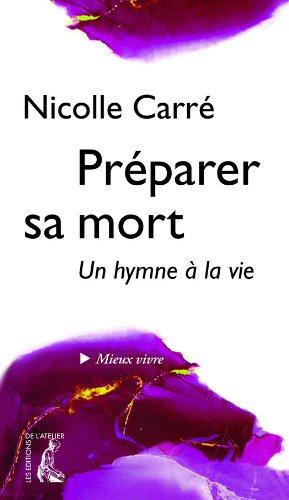 Préparer sa mort: Un hymne à la vie par Nicolle Carré