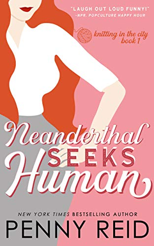 Neanderthal Seeks Human: A Smart Romance (Knitting in the City Book 1) by [Reid, Penny]