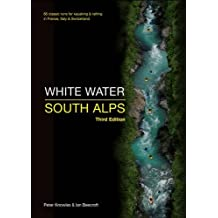 White Water South Alps: 65 Classic Runs for Kayaking & Rafting in France, Italy & Switzerland