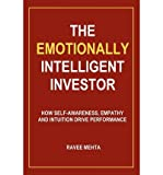 [(The Emotionally Intelligent Investor: How Self-Awareness, Empathy and Intuition Drive Performance )] [Author: Ravee Mehta] [Aug-2012]