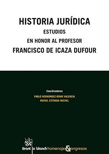 Historia Jurídica Estudios en Honor al Profesor Francisco de Icaza Dufour (Homenajes y Congresos -México-) por Pablo Hernández-Romo Valencia