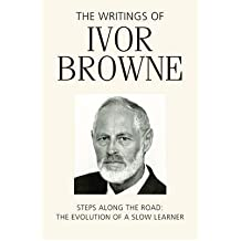 [(The Writings of Ivor Browne: Steps Along the Road, the Evolution of a Slow Learner )] [Author: Ivor Browne] [Dec-2012]