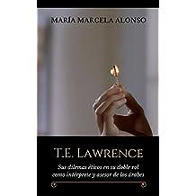 T.E. Lawrence: Sus dilemas éticos en su doble rol como intérprete y asesor de los árabes (Spanish Edition)