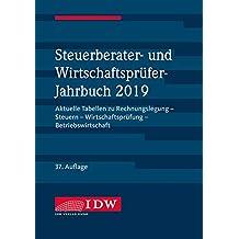 Steuerberater- und Wirtschaftsprüfer-Jahrbuch 2019: Aktuelle Tabellen zu Rechnungslegung - Steuern - Wirtschaftsprüfung - Betriebswirtschaft