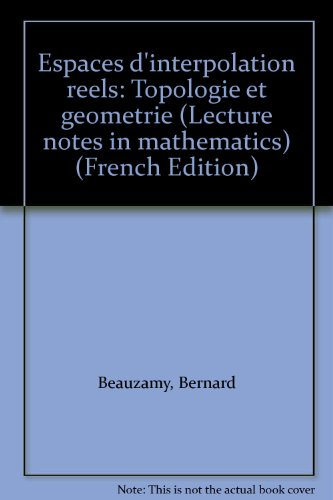 Espaces d'interpolation reels: Topologie et geometrie (Lecture notes in mathematics) par Bernard Beauzamy