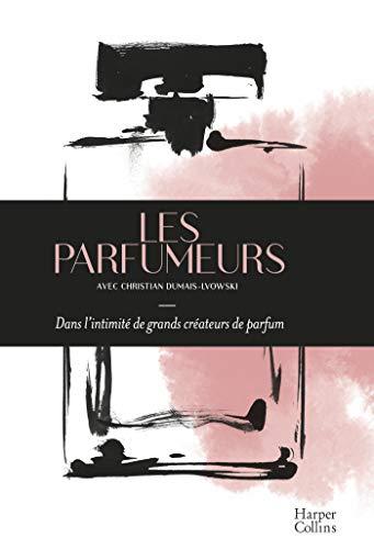 Les Parfumeurs: Dans l'intimité de grands créateurs de parfum