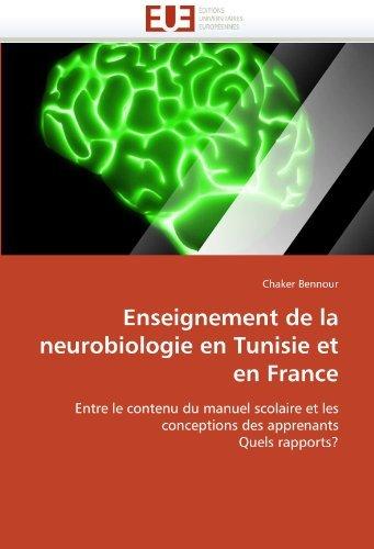 Enseignement de la neurobiologie en Tunisie et en France: Entre le contenu du manuel scolaire et les conceptions des apprenants Quels rapports? by Chaker Bennour (2010-11-30)