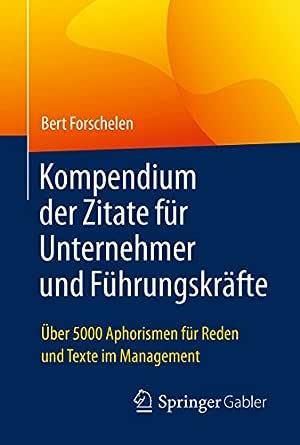 Kompendium Der Zitate Für Unternehmer Und Führungskräfte über 5000 Aphorismen Für Reden Und Texte Im Management