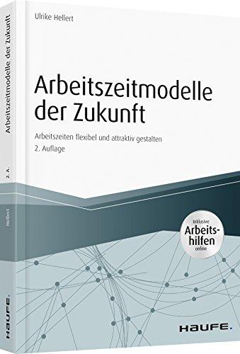 Arbeitszeitmodelle der Zukunft - inkl. Arbeitshilfen online: Arbeitszeiten flexibel und attraktiv gestalten (Haufe Fachbuch)