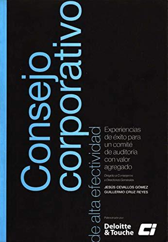 CONSEJO CORPORATIVO DE ALTA EFECTIVIDAD: Experiencias de éxito para un comité de auditoria con valor agregado por Gullermo Cruz Reyes