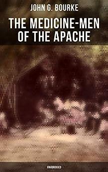 The Medicine-Men of the Apache (Unabridged) by [G. Bourke,John]