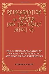 Reincarnation and Karma: How They Really Affect Us: The Eastern Explanation of Our Past and Future Lives and Good or Bad Experiences by Stephen Knapp (2005-02-15)