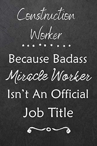 Construction Worker Because Bad Ass Miracle Worker Isn't An Official Job Title: Journal   Lined Notebook to Write In   Appreciation Thank You Novelty Gift Avenue Boot