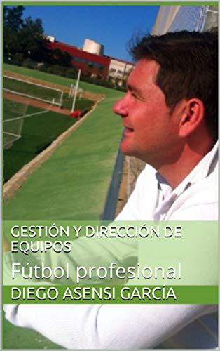 Gestión y Dirección de equipos: Fútbol profesional por Diego Asensi García