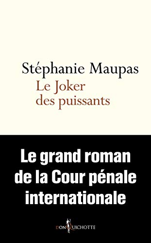 Le Joker des puissants. Le grand roman de la Cour pénale internationale