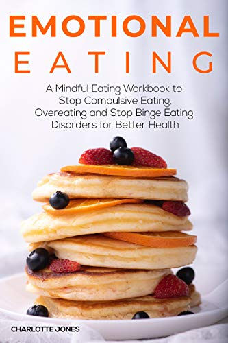 EMOTIONAL EATING: A Mindful Eating Workbook to Stop Compulsive Eating, Overeating and Stop Binge Eating Disorders for Better Health (English Edition)