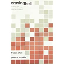 Erasing Hell: What God Said About Eternity, and the Things We've Made Up by Francis Chan (2011-07-05)
