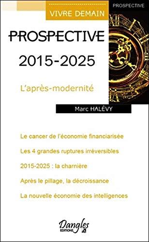 Prospective 2015 - 2025 - L'après-modernité par Marc Halévy