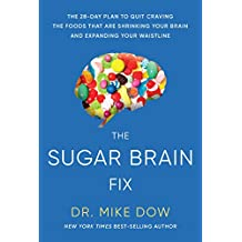 The Sugar Brain Fix: The 28-Day Plan to Quit Craving the Foods That Are Shrinking Your Brain and Expanding Your Waistline