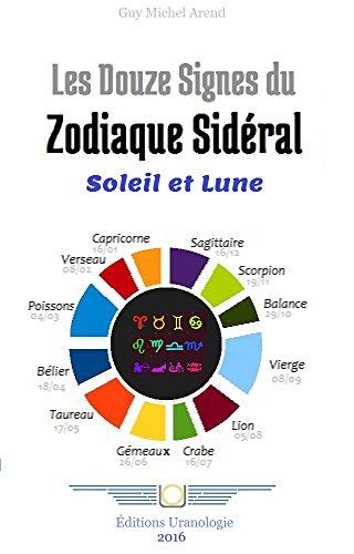 Les 12 Signes du Zodiaque sidéral: Soleil et Lune (French Edition)