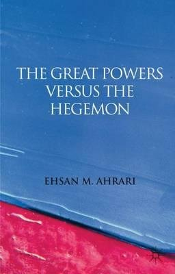By Ahrari, Ehsan M. ( Author ) [ The Great Powers Versus the Hegemon By Nov-2011 Hardcover
