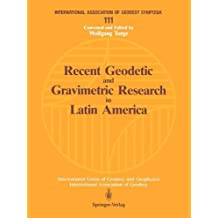 Recent Geodetic and Gravimetric Research in Latin America: Symposium No. 111, Vienna, Austria, August 13, 1991 (International Association of Geodesy Symposia)