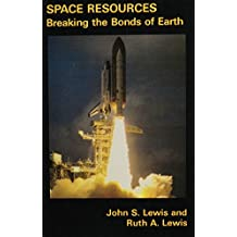 Space Resources: Breaking the Bonds of Earth by John S. Lewis (1987-10-15)