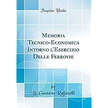 Memoria Tecnico-Economica Intorno l'Esercizio Delle Ferrovie (Classic Reprint)