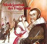 Buchinformationen und Rezensionen zu Modejournal der Fuggerzeit. Gewänder und Geschichten aus Alt-Augsburg. von Elisabeth Emmerich