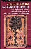 Scarica Libro La carne e lo spirito Paure superstizioni peccati condizionamenti penitenze nella storia della mentalita medioevale (PDF,EPUB,MOBI) Online Italiano Gratis