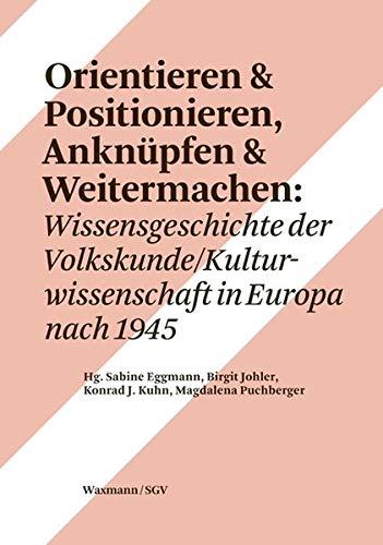 Orientieren & Positionieren Anknüpfen & Weitermachen: Wissensgeschichte der Volkskunde/Kulturwissenschaft in Europa nach 1945 (culture [kylty:r] ... Schweizerischen Gesellschaft für Volkskunde)