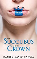 The Succubus and the Crown (The Succubus in a Red Dress Book 2)