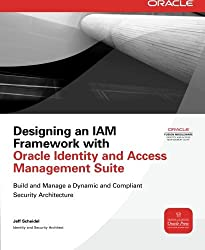 Designing an IAM Framework with Oracle Identity and Access Management Suite (Oracle Press) by Jeff Scheidel (2010-08-16)