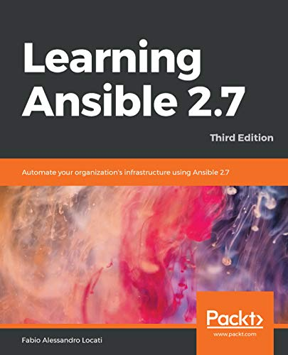 Learning Ansible 2 7: Automate your organization's infrastructure using  Ansible 2 7, 3rd Edition (English Edition)