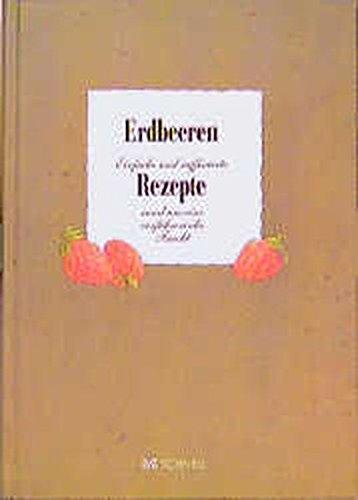 Erdbeeren: Einfache und raffinierte Rezepte rund um eine verführerische Frucht