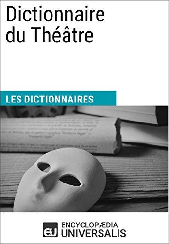 Dictionnaire du Théâtre: (Les Dictionnaires d'Universalis) par Encyclopaedia Universalis