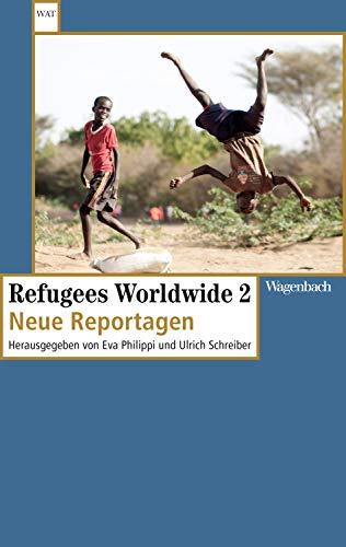 Refugees Worldwide 2: Neue Reportagen (Wagenbachs andere Taschenbücher)