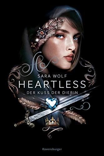 Heartless, Band 1: Der Kuss der Diebin von [Wolf, Sara]