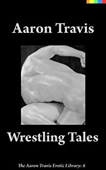 Wrestling Tales (The Aaron Travis Erotic Library Book 6) (English Edition) di [Travis, Aaron]