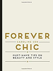Forever Chic: Must-Have Tips on Beauty and Style by Caroline Cox (2016-02-02)