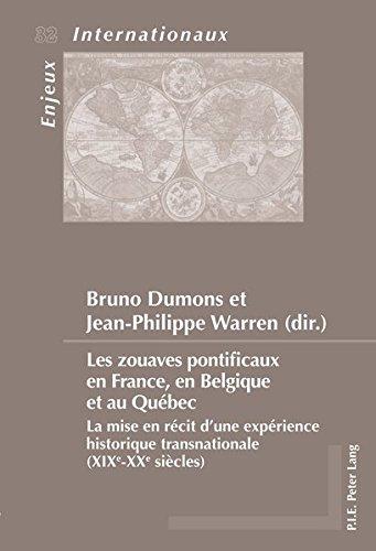 Zouaves pontificaux en France, en Belgique et au Qubec : La mise en rcit d'une exprience historique transnationale (XIXe-XXe sicles)