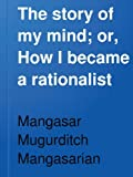 The story of my mind; or, How I became a rationalist