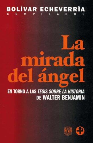 La mirada del angel/ The glance of an angel: En torno a las tesis sobre la historia de Walter Benjamin